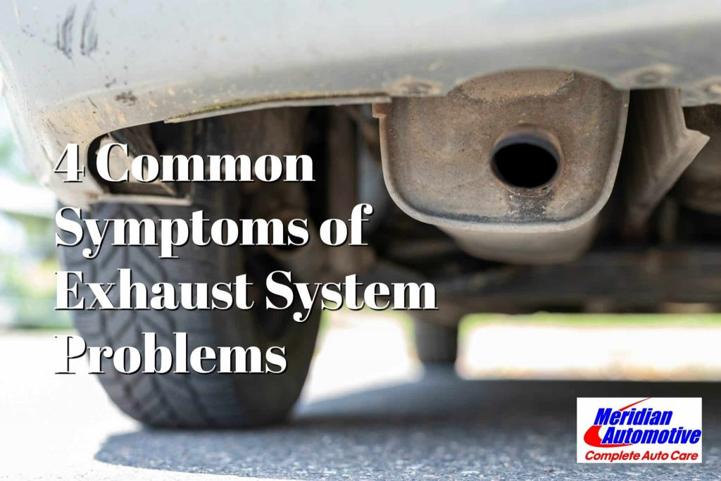 4 COMMON SYMPTOMS OF EXHAUST SYSTEM PROBLEMS