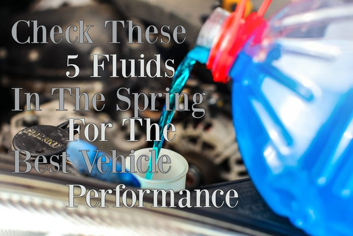 5 FLUIDS IN THE SPRING FOR THE BEST VEHICLE PERFORMANCE