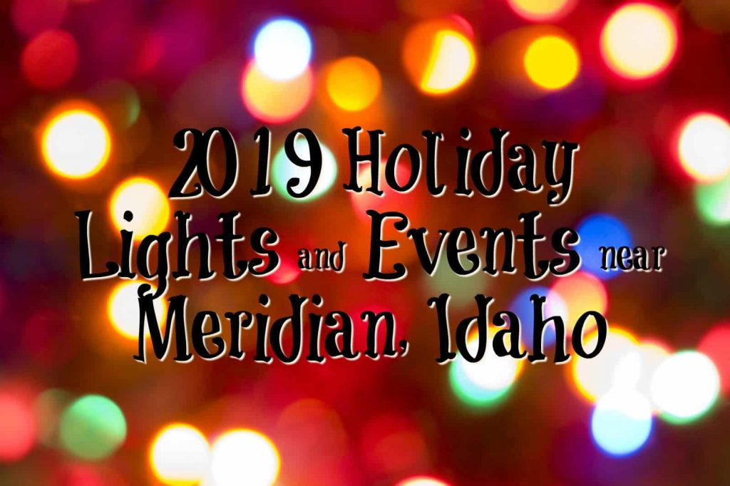 2019 HOLIDAY LIGHTS AND ACTIVITIES NEAR MERIDIAN, IDAHO