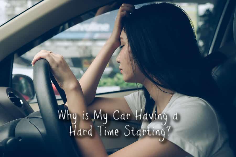 CAR HAVING A HARD TIME STARTING