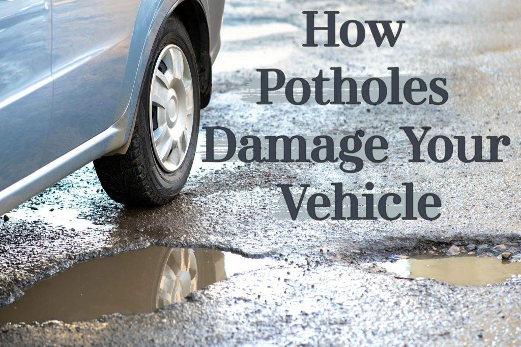 How Potholes Damage Your Vehicle